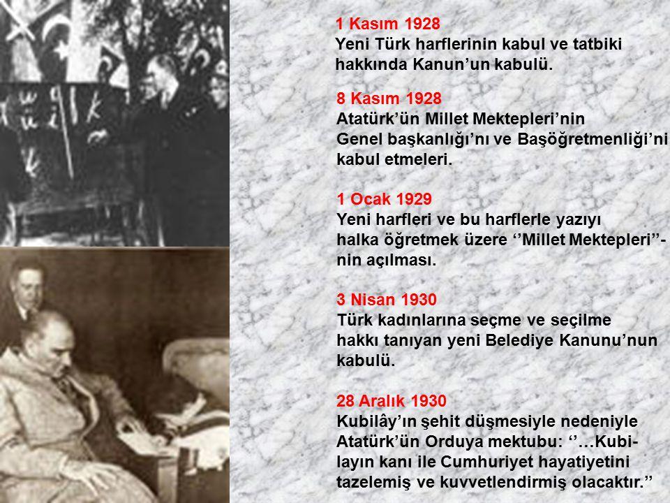 1 Kasım 1928 Yeni Türk harflerinin kabul ve tatbiki. hakkında Kanun'un kabulü. 8 Kasım 1928. Atatürk'ün Millet Mektepleri'nin.