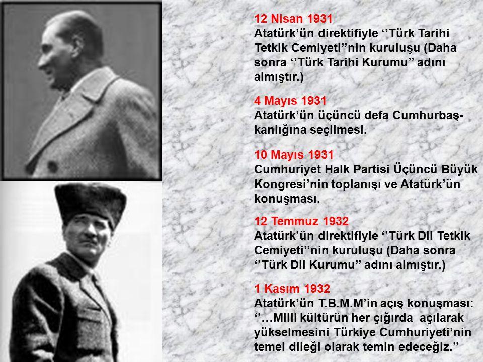 12 Nisan 1931 Atatürk'ün direktifiyle ''Türk Tarihi. Tetkik Cemiyeti''nin kuruluşu (Daha. sonra ''Türk Tarihi Kurumu'' adını.