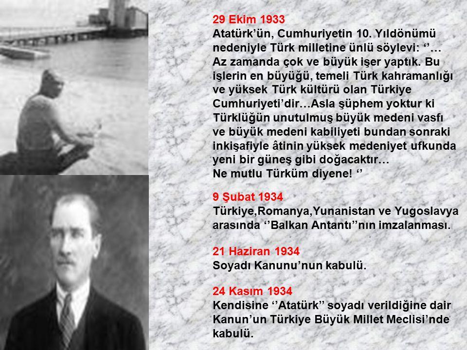 29 Ekim 1933 Atatürk'ün, Cumhuriyetin 10. Yıldönümü. nedeniyle Türk milletine ünlü söylevi: ''… Az zamanda çok ve büyük işer yaptık. Bu.