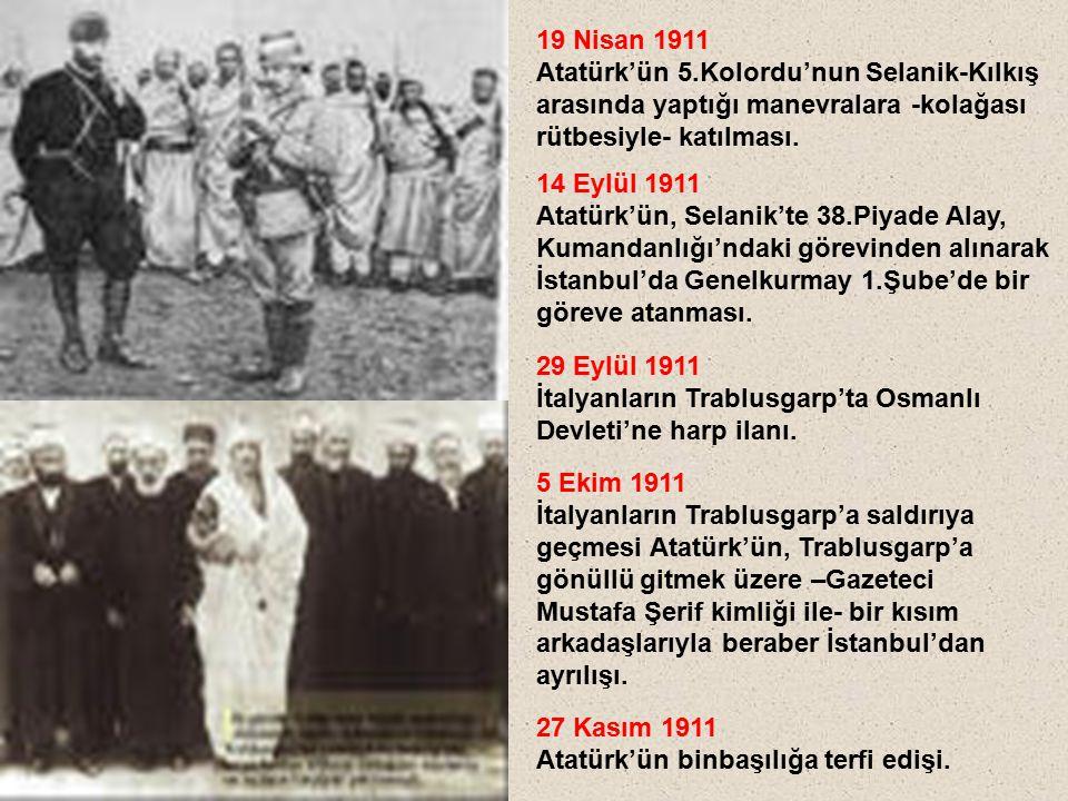 19 Nisan 1911 Atatürk'ün 5.Kolordu'nun Selanik-Kılkış. arasında yaptığı manevralara -kolağası. rütbesiyle- katılması.