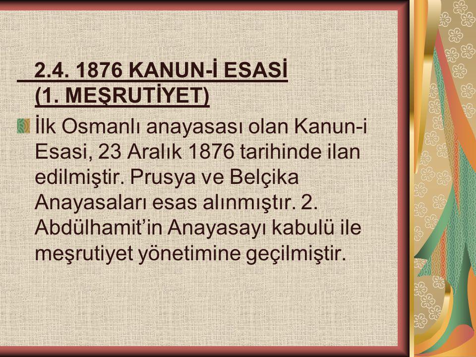 2.4. 1876 KANUN-İ ESASİ (1. MEŞRUTİYET)