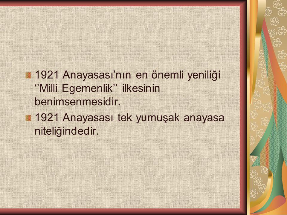 1921 Anayasası'nın en önemli yeniliği ''Milli Egemenlik'' ilkesinin benimsenmesidir.