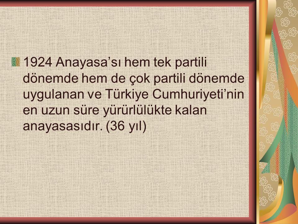 1924 Anayasa'sı hem tek partili dönemde hem de çok partili dönemde uygulanan ve Türkiye Cumhuriyeti'nin en uzun süre yürürlülükte kalan anayasasıdır.