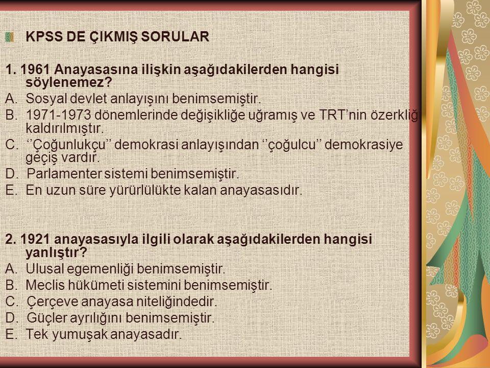 KPSS DE ÇIKMIŞ SORULAR 1. 1961 Anayasasına ilişkin aşağıdakilerden hangisi söylenemez A. Sosyal devlet anlayışını benimsemiştir.