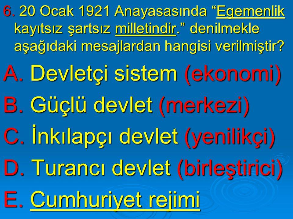 A. Devletçi sistem (ekonomi) B. Güçlü devlet (merkezi)