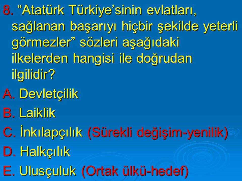 8. Atatürk Türkiye'sinin evlatları, sağlanan başarıyı hiçbir şekilde yeterli görmezler sözleri aşağıdaki ilkelerden hangisi ile doğrudan ilgilidir