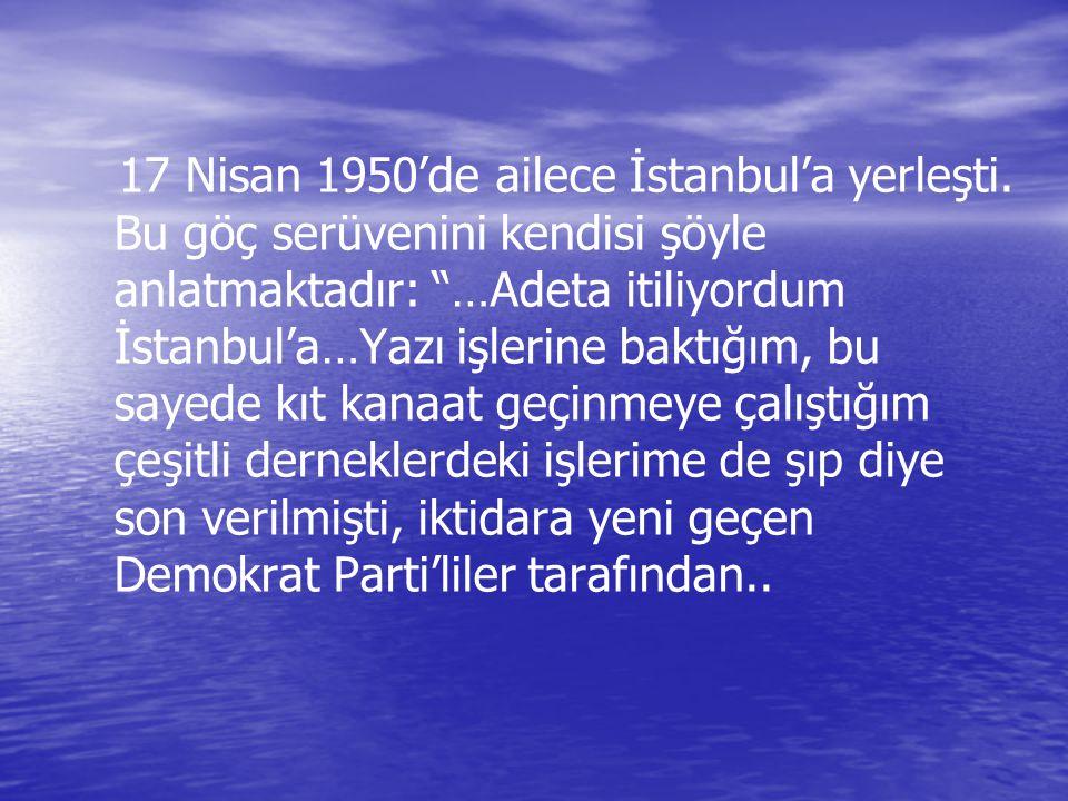 17 Nisan 1950'de ailece İstanbul'a yerleşti