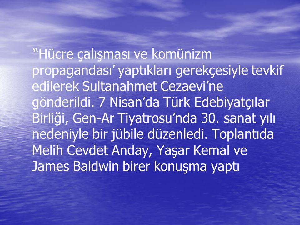 Hücre çalışması ve komünizm propagandası' yaptıkları gerekçesiyle tevkif edilerek Sultanahmet Cezaevi'ne gönderildi.
