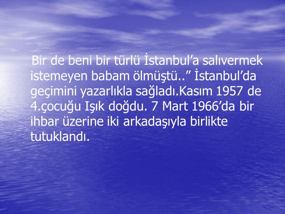 Bir de beni bir türlü İstanbul'a salıvermek istemeyen babam ölmüştü