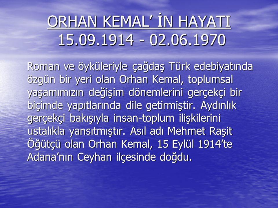 ORHAN KEMAL' İN HAYATI 15.09.1914 - 02.06.1970