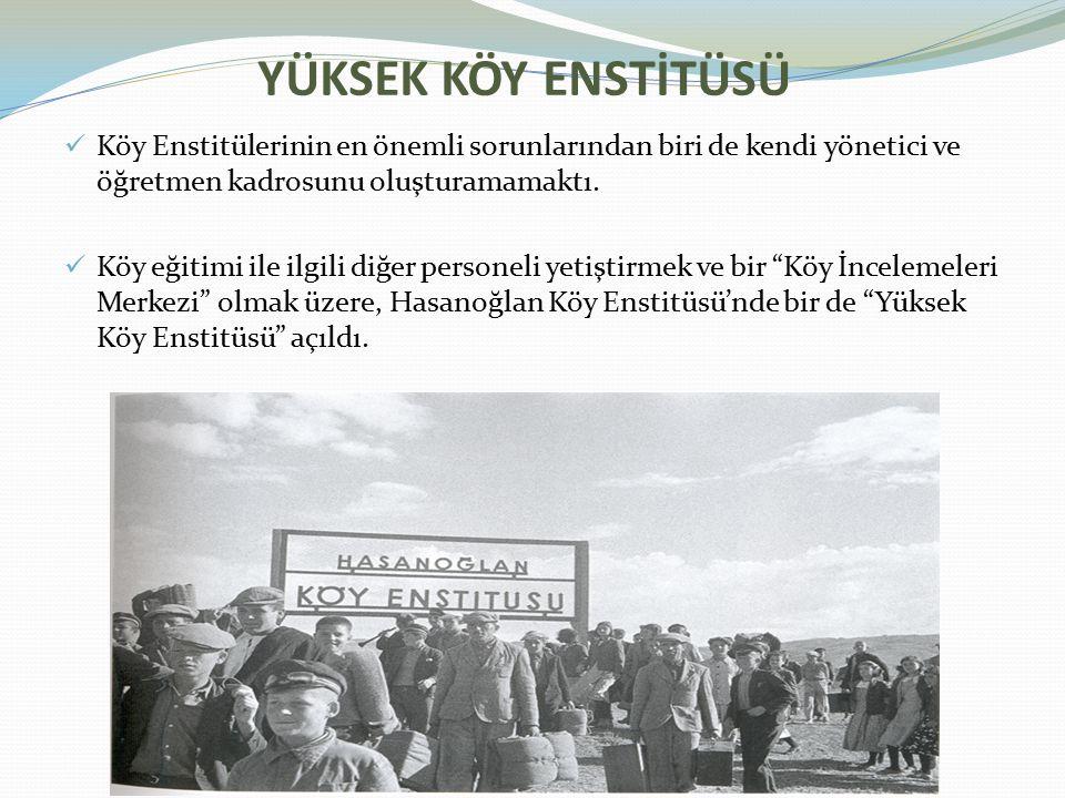 YÜKSEK KÖY ENSTİTÜSÜ Köy Enstitülerinin en önemli sorunlarından biri de kendi yönetici ve öğretmen kadrosunu oluşturamamaktı.