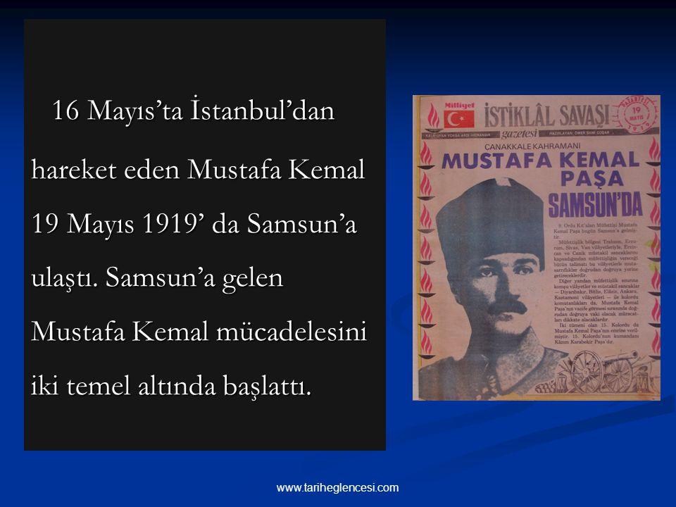 16 Mayıs'ta İstanbul'dan hareket eden Mustafa Kemal 19 Mayıs 1919' da Samsun'a ulaştı. Samsun'a gelen Mustafa Kemal mücadelesini iki temel altında başlattı.