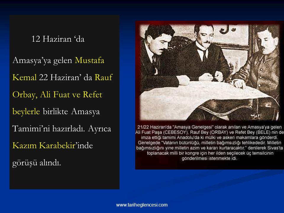12 Haziran 'da Amasya'ya gelen Mustafa Kemal 22 Haziran' da Rauf Orbay, Ali Fuat ve Refet beylerle birlikte Amasya Tamimi'ni hazırladı. Ayrıca Kazım Karabekir'inde görüşü alındı.