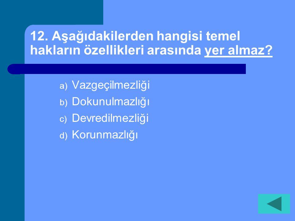 12. Aşağıdakilerden hangisi temel hakların özellikleri arasında yer almaz
