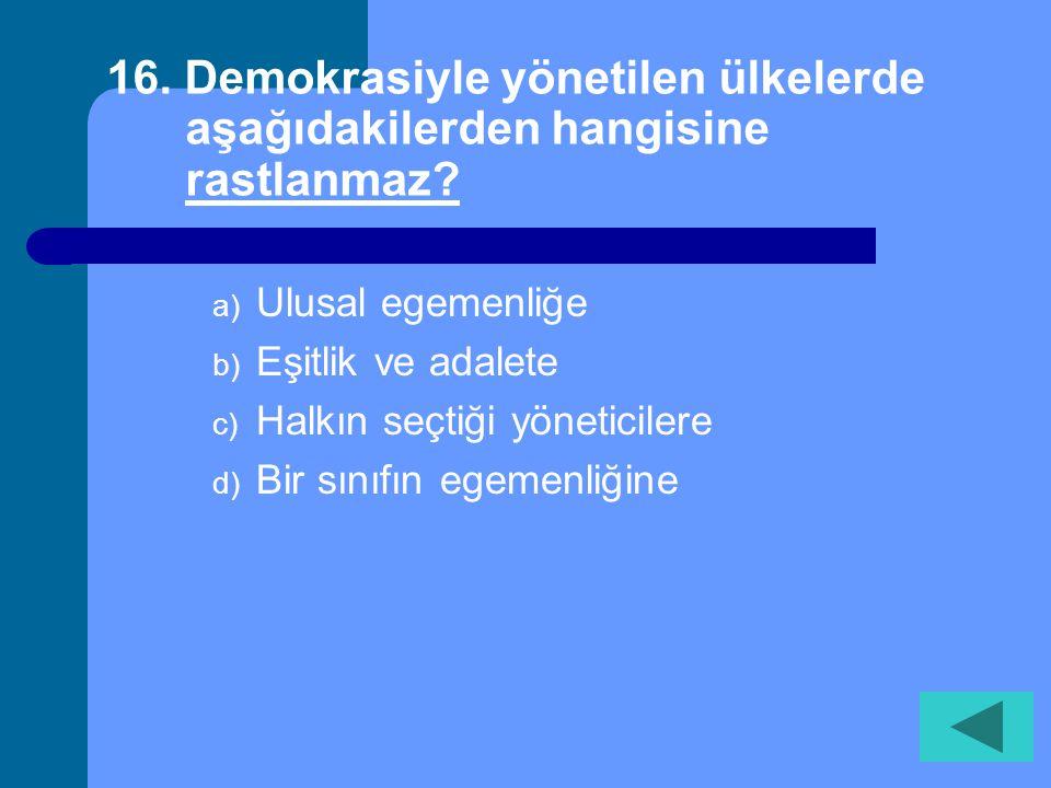 16. Demokrasiyle yönetilen ülkelerde aşağıdakilerden hangisine rastlanmaz