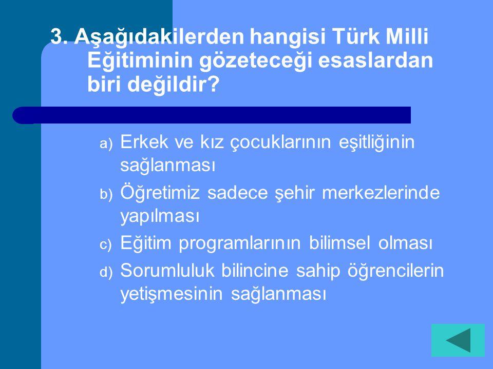 3. Aşağıdakilerden hangisi Türk Milli Eğitiminin gözeteceği esaslardan biri değildir