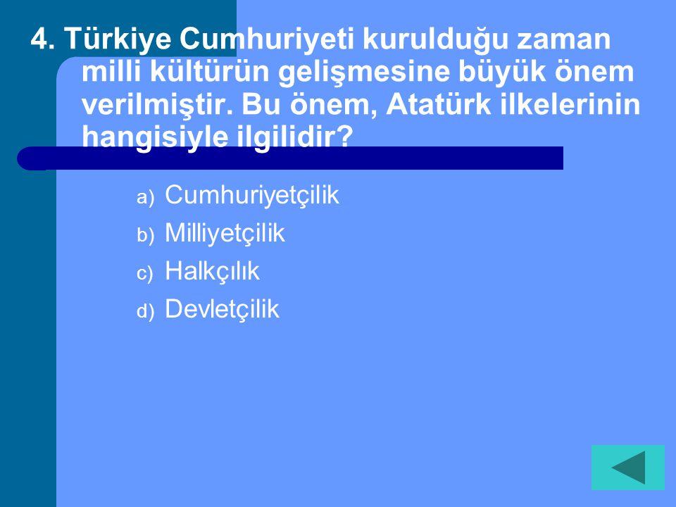 4. Türkiye Cumhuriyeti kurulduğu zaman milli kültürün gelişmesine büyük önem verilmiştir. Bu önem, Atatürk ilkelerinin hangisiyle ilgilidir