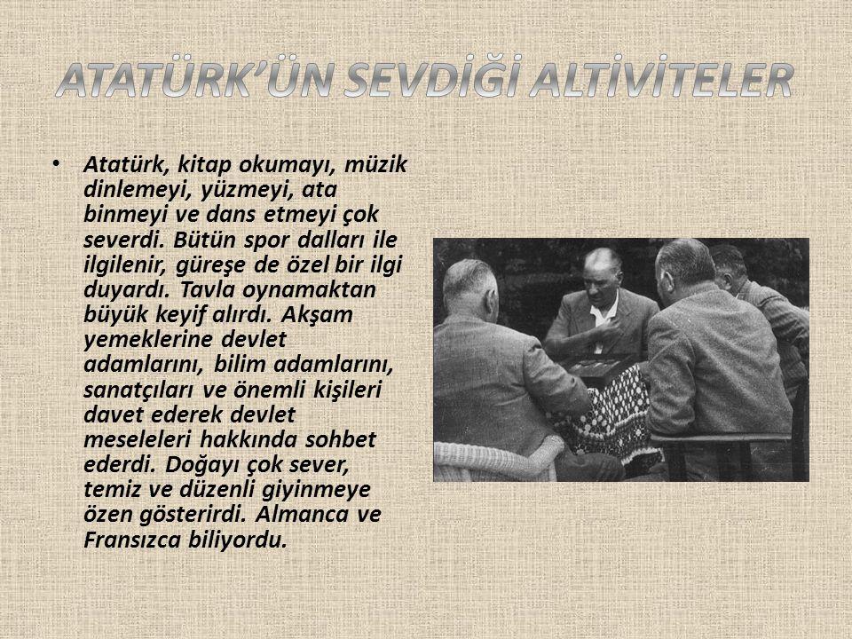 ATATÜRK'ÜN SEVDİĞİ ALTİVİTELER