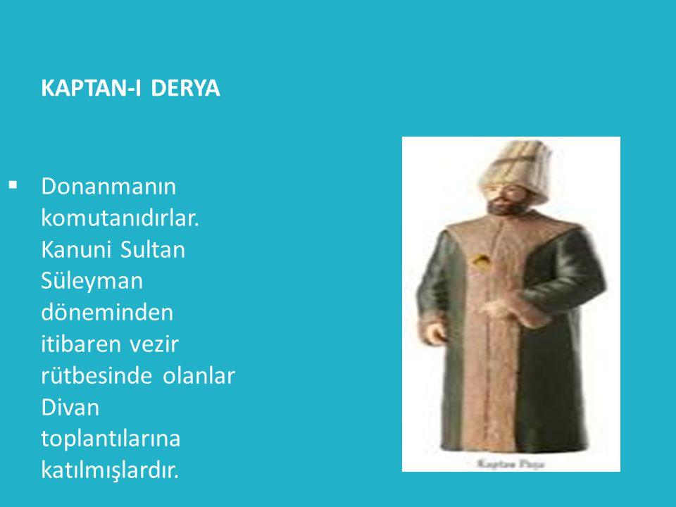 KAPTAN-I DERYA Donanmanın komutanıdırlar.
