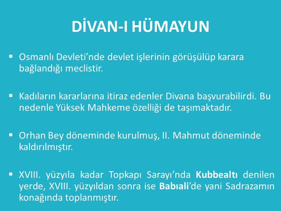 DİVAN-I HÜMAYUN Osmanlı Devleti'nde devlet işlerinin görüşülüp karara bağlandığı meclistir.
