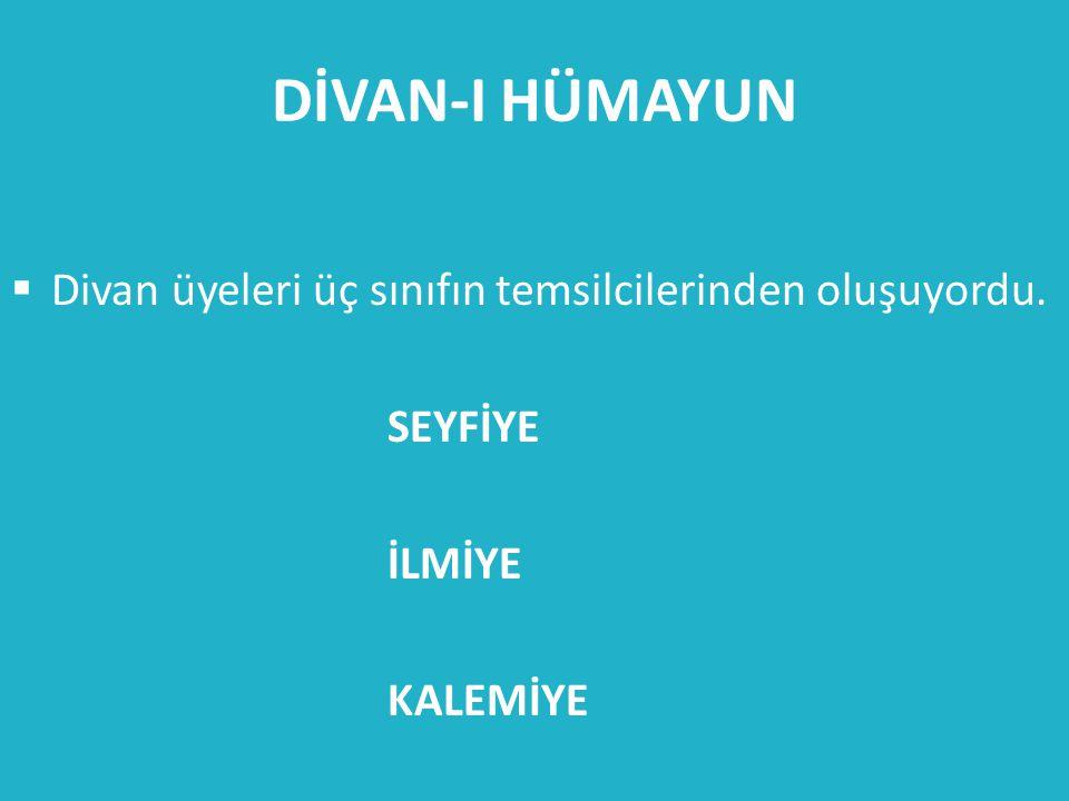 DİVAN-I HÜMAYUN Divan üyeleri üç sınıfın temsilcilerinden oluşuyordu.