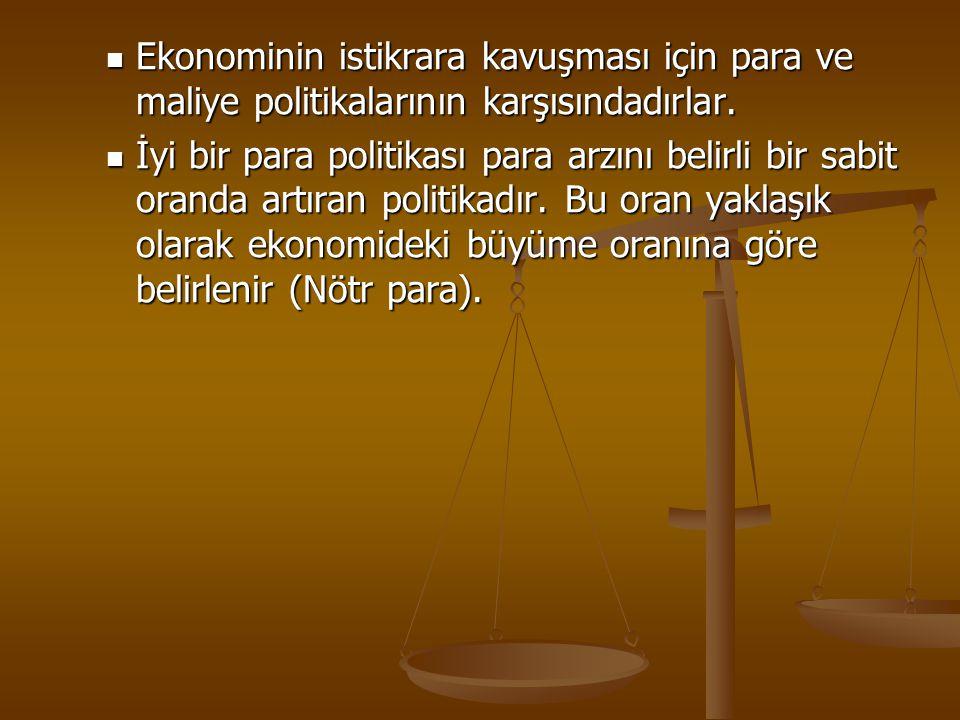 Ekonominin istikrara kavuşması için para ve maliye politikalarının karşısındadırlar.