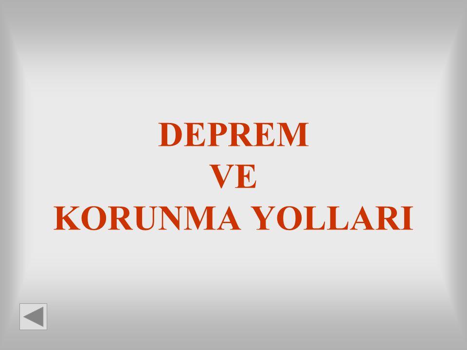 DEPREM VE KORUNMA YOLLARI