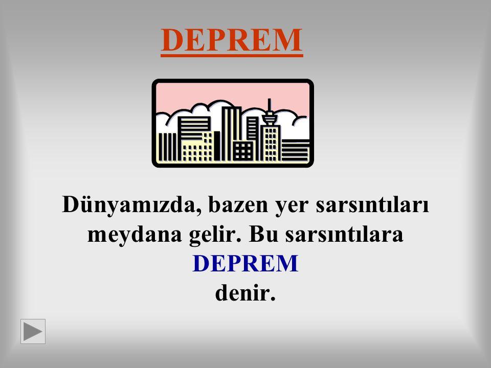DEPREM Dünyamızda, bazen yer sarsıntıları meydana gelir. Bu sarsıntılara DEPREM denir.