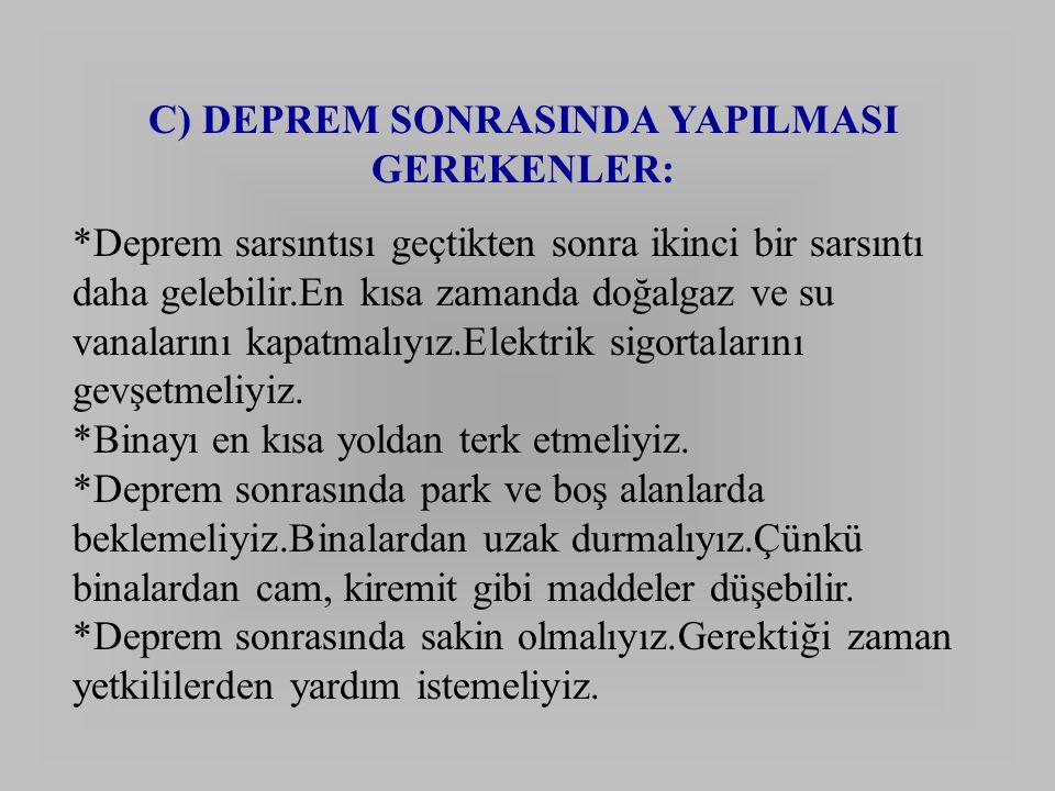 C) DEPREM SONRASINDA YAPILMASI GEREKENLER: