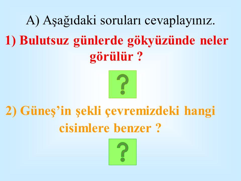 A) Aşağıdaki soruları cevaplayınız.