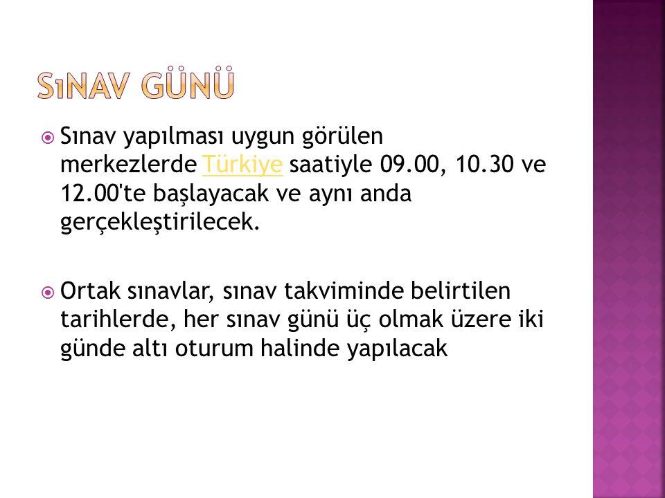 Sınav günü Sınav yapılması uygun görülen merkezlerde Türkiye saatiyle 09.00, 10.30 ve 12.00 te başlayacak ve aynı anda gerçekleştirilecek.