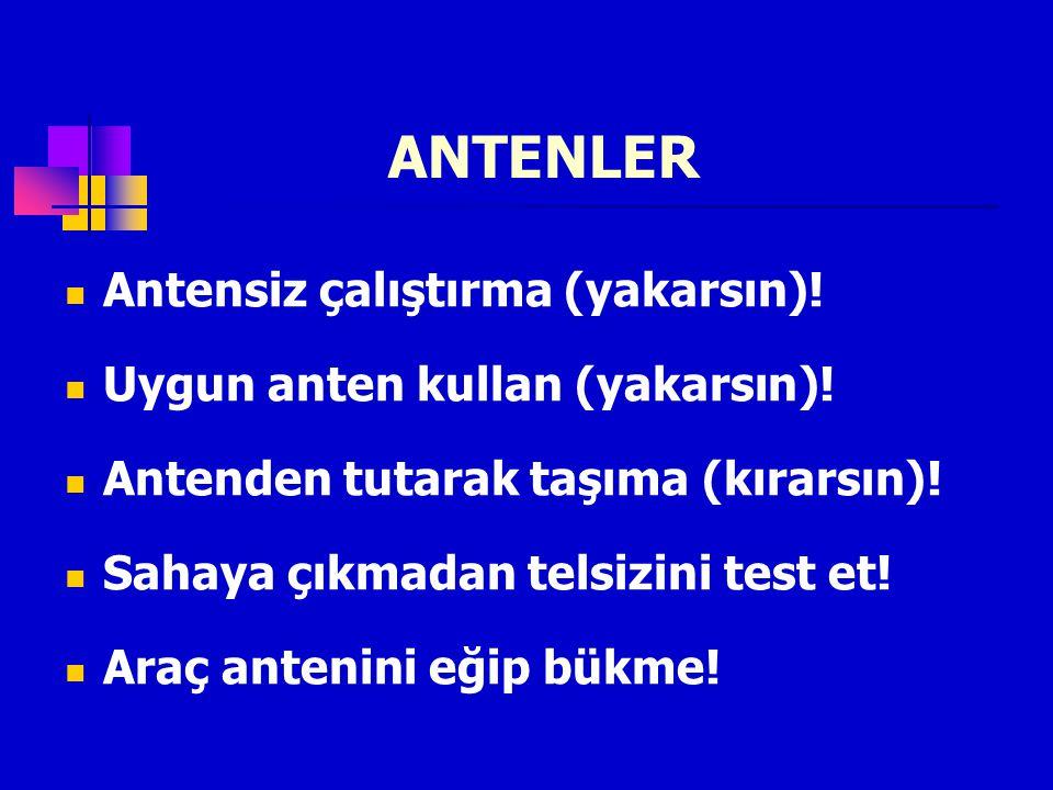 ANTENLER Antensiz çalıştırma (yakarsın)!