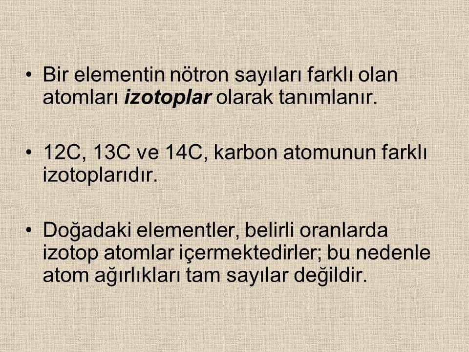 Bir elementin nötron sayıları farklı olan atomları izotoplar olarak tanımlanır.