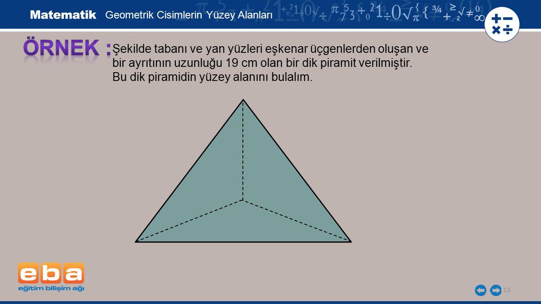 ÖRNEK : Şekilde tabanı ve yan yüzleri eşkenar üçgenlerden oluşan ve