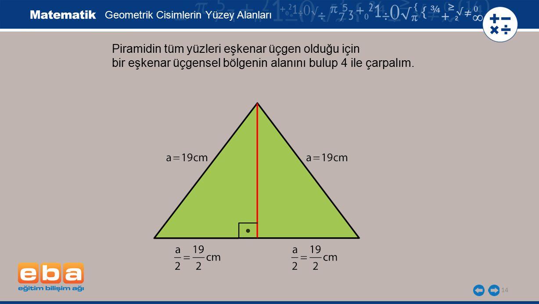 Piramidin tüm yüzleri eşkenar üçgen olduğu için