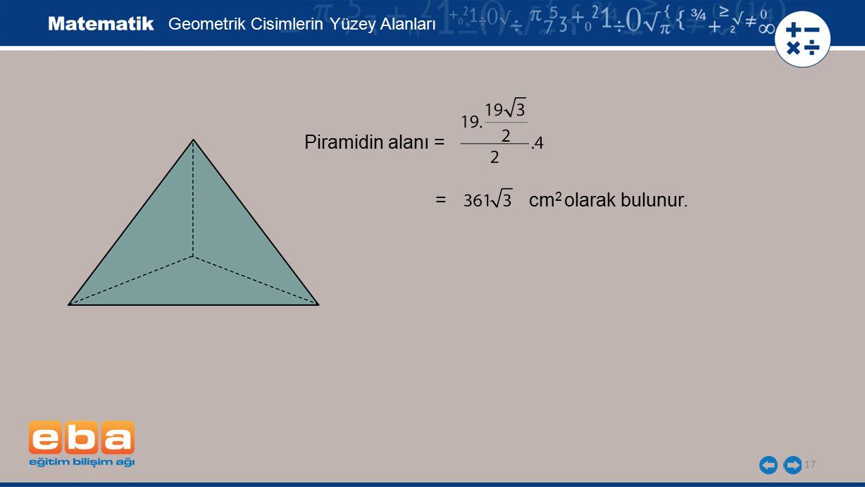 Piramidin alanı = = cm2 olarak bulunur.