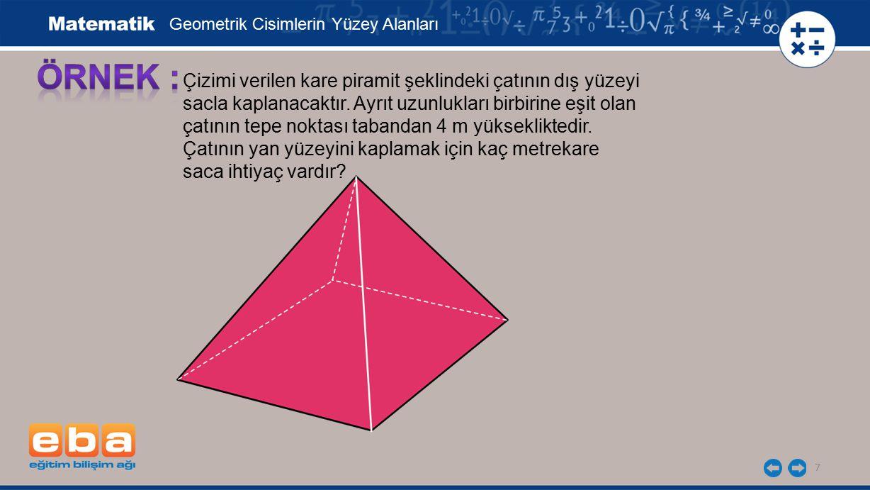 ÖRNEK : Çizimi verilen kare piramit şeklindeki çatının dış yüzeyi