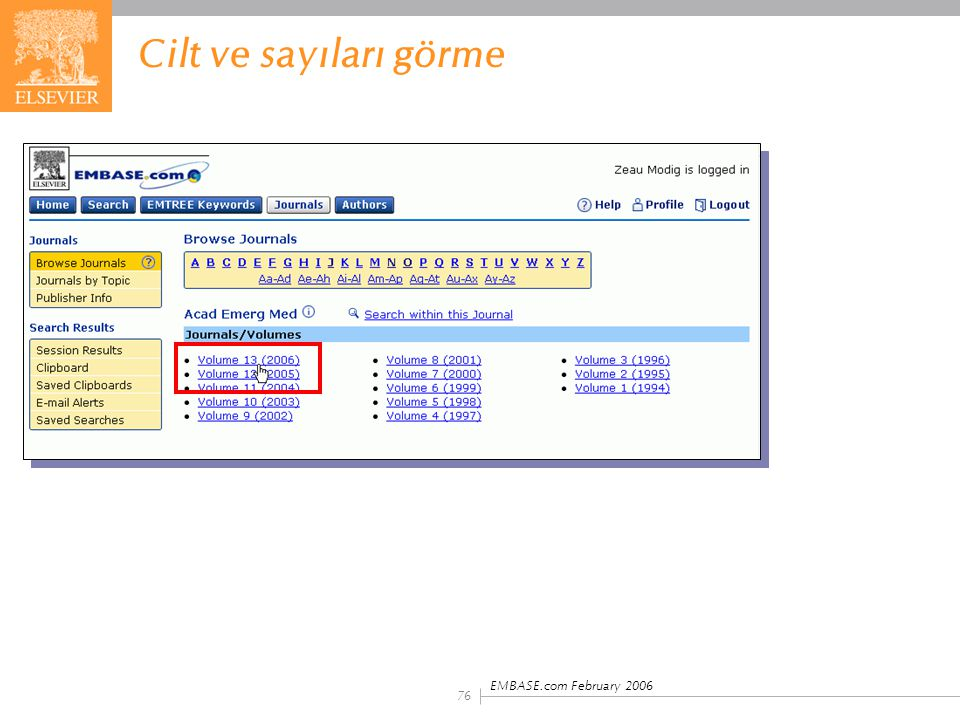 Cilt ve sayıları görme Click on a volume number to see which issues are available. EMBASE.com February 2006.