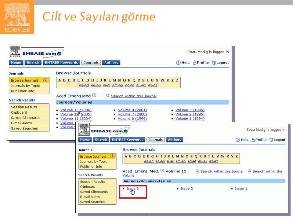 Cilt ve Sayıları görme Click on an issue number to view a list of articles. EMBASE.com February 2006.