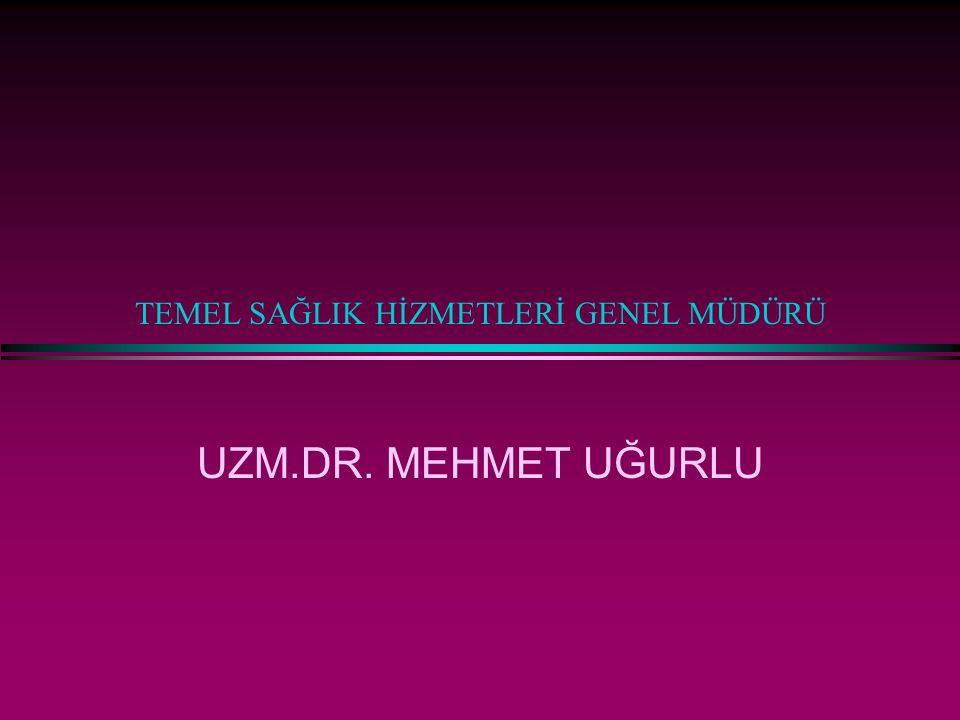 TEMEL SAĞLIK HİZMETLERİ GENEL MÜDÜRÜ