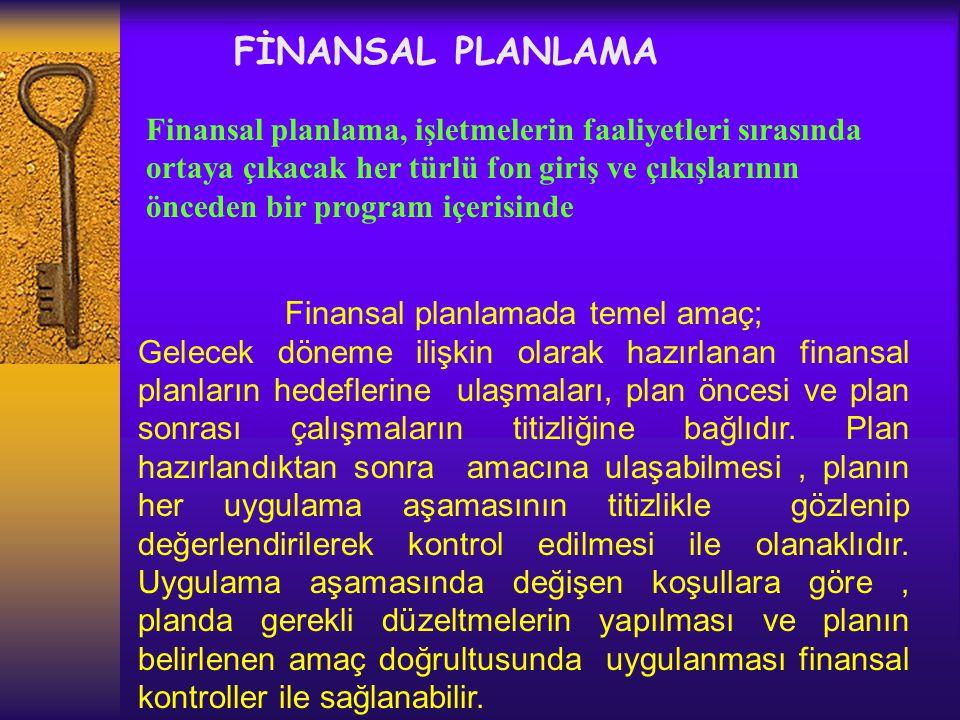 Finansal planlamada temel amaç;