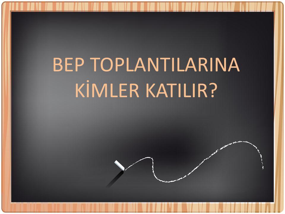 BEP TOPLANTILARINA KİMLER KATILIR