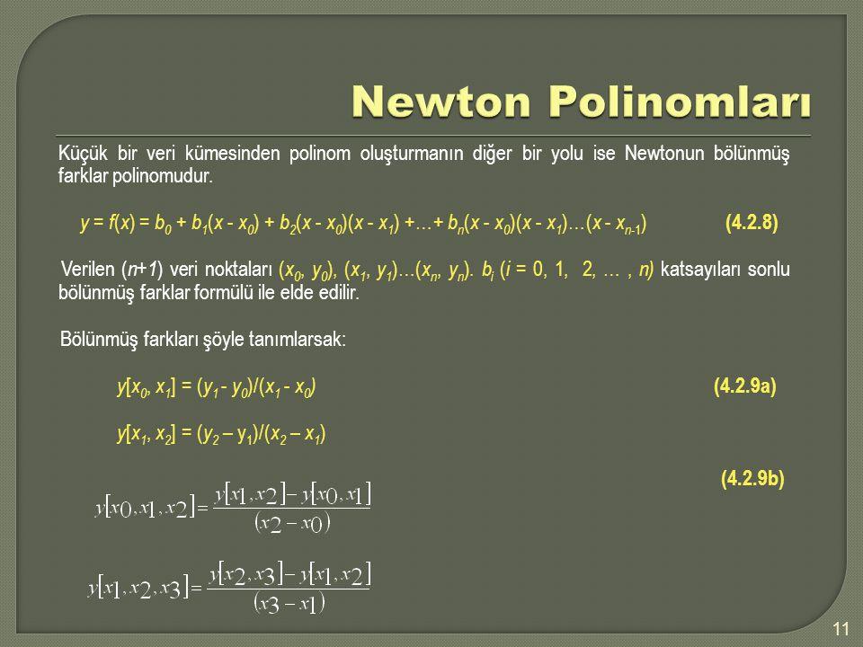 Newton Polinomları Küçük bir veri kümesinden polinom oluşturmanın diğer bir yolu ise Newtonun bölünmüş farklar polinomudur.