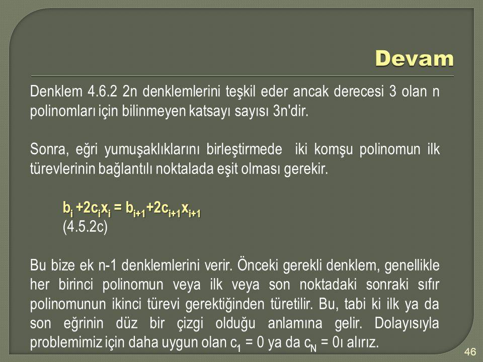 Devam Denklem 4.6.2 2n denklemlerini teşkil eder ancak derecesi 3 olan n polinomları için bilinmeyen katsayı sayısı 3n dir.