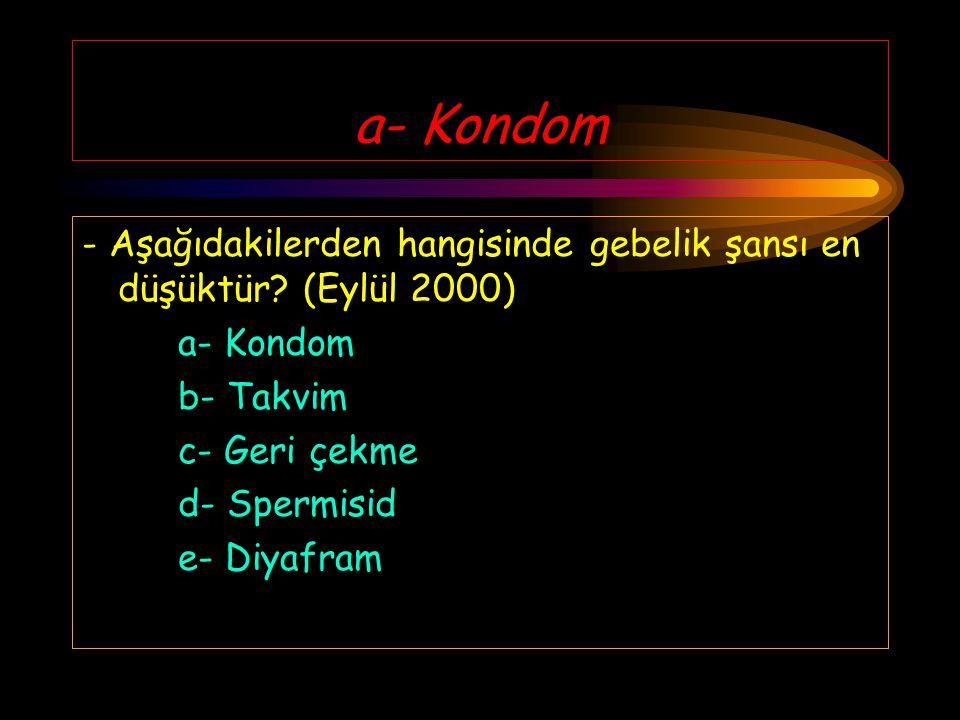 a- Kondom - Aşağıdakilerden hangisinde gebelik şansı en düşüktür (Eylül 2000) a- Kondom. b- Takvim.