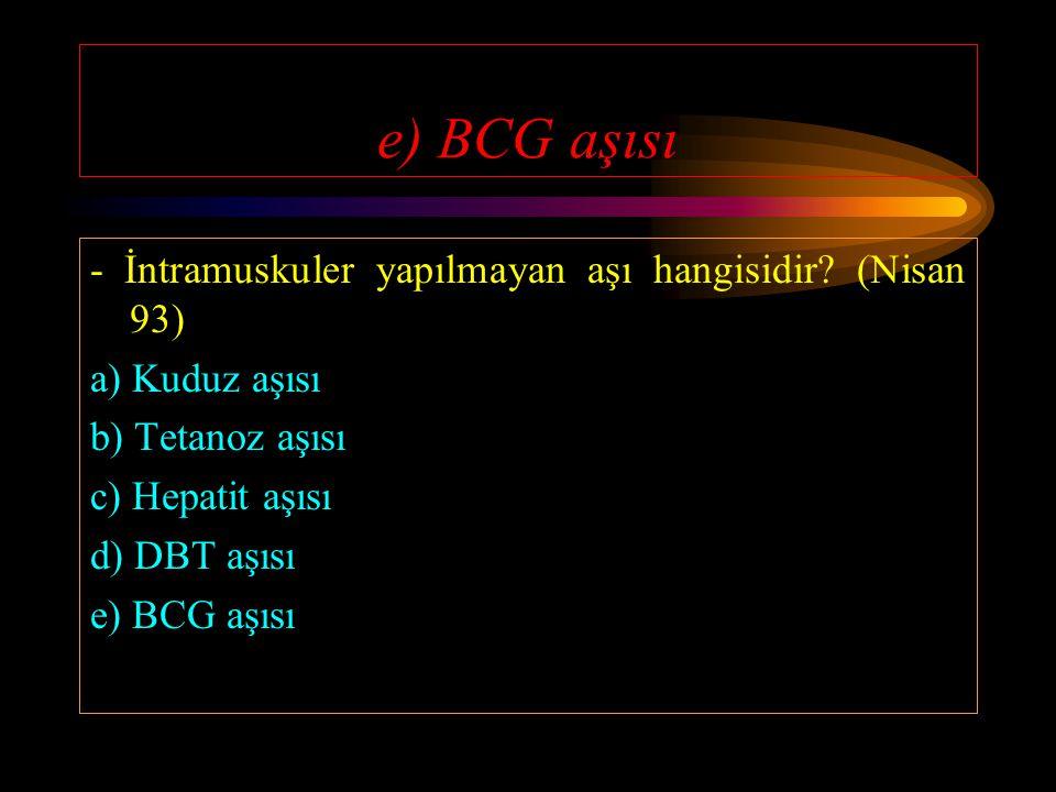 e) BCG aşısı - İntramuskuler yapılmayan aşı hangisidir (Nisan 93)