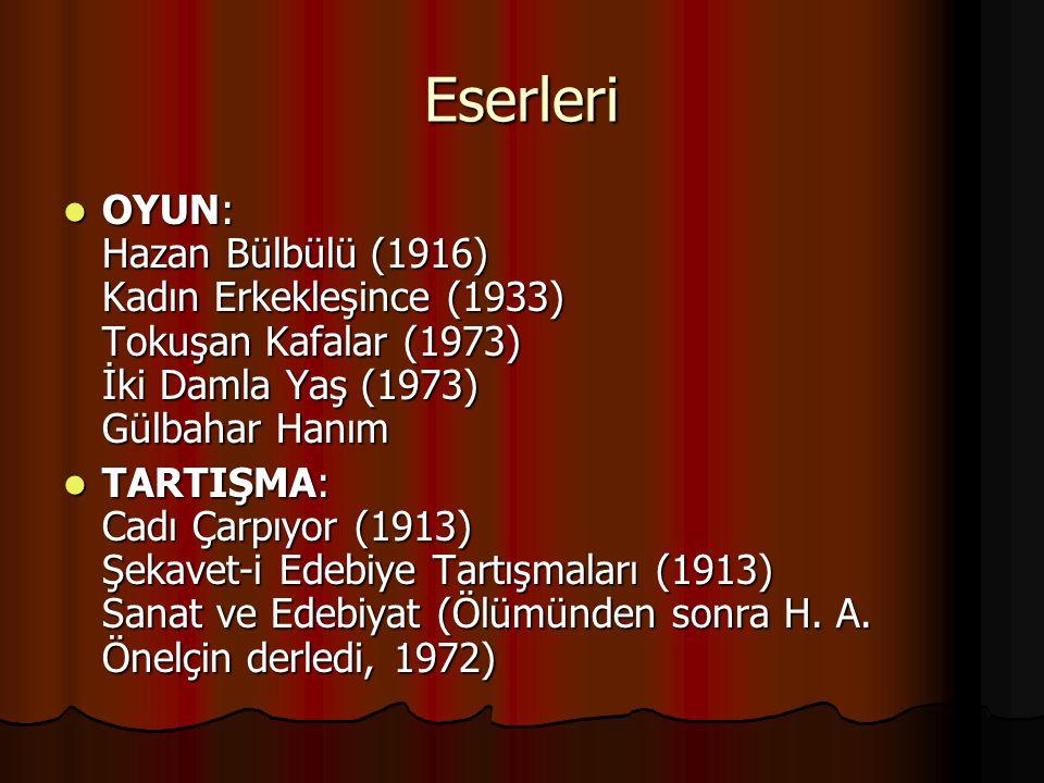 Eserleri OYUN: Hazan Bülbülü (1916) Kadın Erkekleşince (1933) Tokuşan Kafalar (1973) İki Damla Yaş (1973) Gülbahar Hanım.