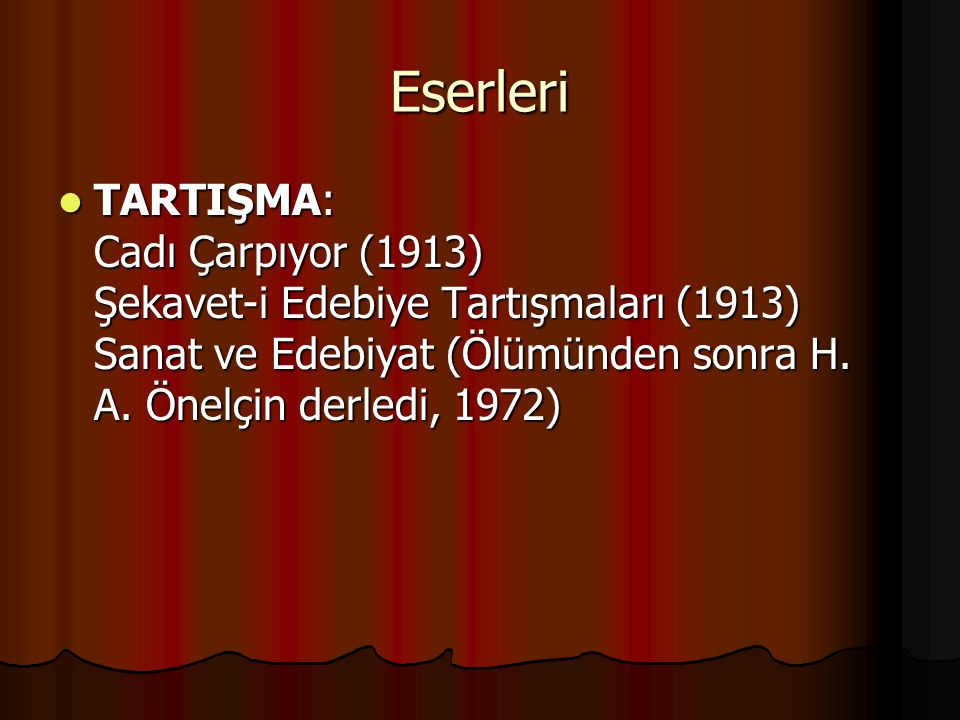 Eserleri TARTIŞMA: Cadı Çarpıyor (1913) Şekavet-i Edebiye Tartışmaları (1913) Sanat ve Edebiyat (Ölümünden sonra H.