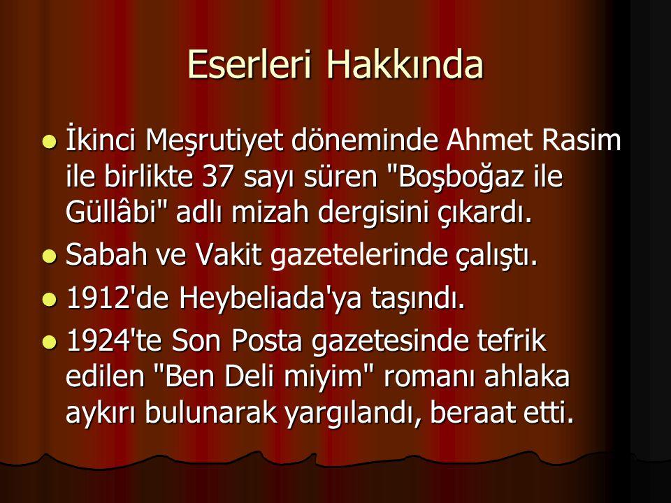 Eserleri Hakkında İkinci Meşrutiyet döneminde Ahmet Rasim ile birlikte 37 sayı süren Boşboğaz ile Güllâbi adlı mizah dergisini çıkardı.