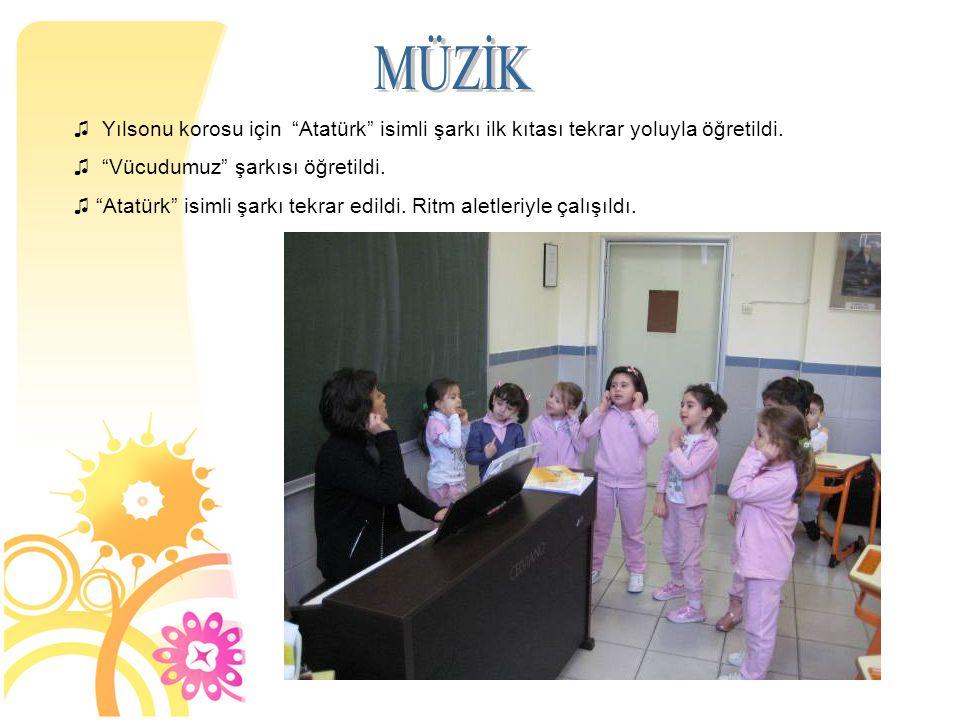 MÜZİK Yılsonu korosu için Atatürk isimli şarkı ilk kıtası tekrar yoluyla öğretildi. Vücudumuz şarkısı öğretildi.